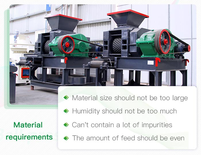 Material requirements of briquette machine